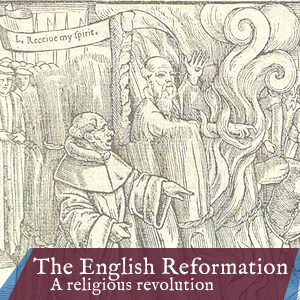 New Course – The English Reformation: A Religious Revolution