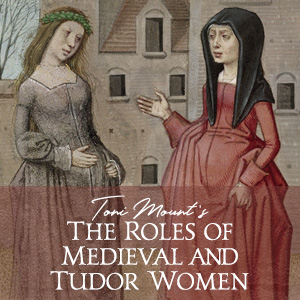 The roles of medieval and Tudor women